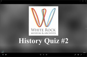 Hugh Ellenwood presents the White Rock Museum & Archives History Quiz episode 2